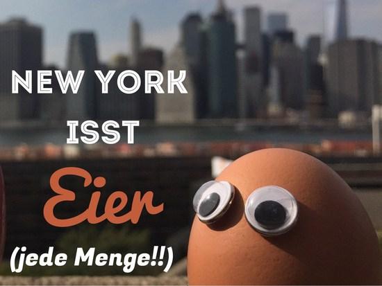 New York isst Eier (jede Menge!)