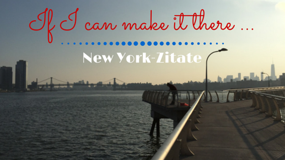 If I can make it there - New York-Zitate