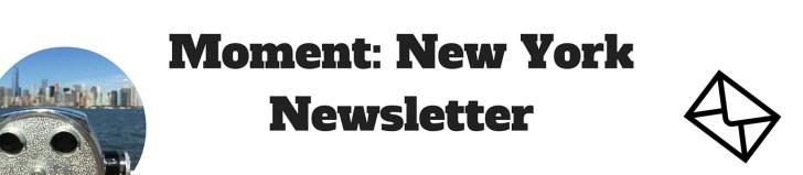 Moment: New York Newsletter